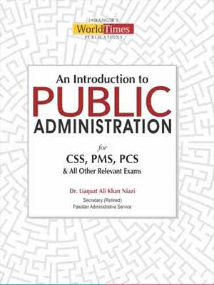 An Introduction To Public Administration by Dr. Liaqat Ali Khan Niazi for CSS, PMS